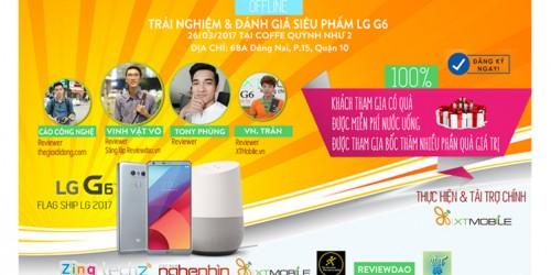 Offline LG G6 Cùng Vinh Vật Vờ, Tony Phùng, Cáo công nghệ, Vn. Trần  - TP.HCM