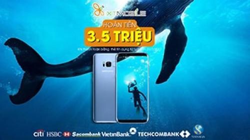 HOÀN TIỀN 3,500,000Đ KHI MUA S8/S8+ TẠI XTMOBILE