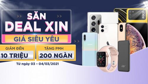 Săn deal xịn - Giá siêu yêu: Mua điện thoại, phụ kiện giá giảm cực khủng đến 10 triệu đồng