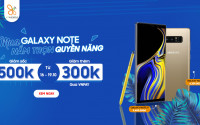 Sở hữu Galaxy Note 8, Note 9 quyền năng giá chỉ từ 6,3 triệu