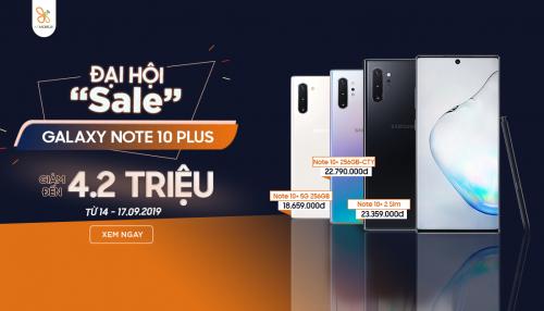 Đại hội Sale: Galaxy Note 10 Plus giá rẻ bất ngờ, giảm đến 4,2 triệu