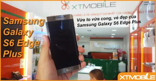 Samsung Galaxy S6 Edge Plus: Vừa cong vừa to, vẻ đẹp tuyệt vời được thừa kế.