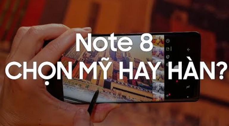 Bạn phù hợp Note 8 Mỹ hay Note 8 Hàn?