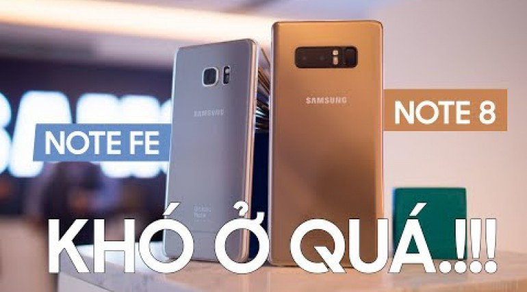 Note FE vs Galaxy Note 8: Khó ở quá!