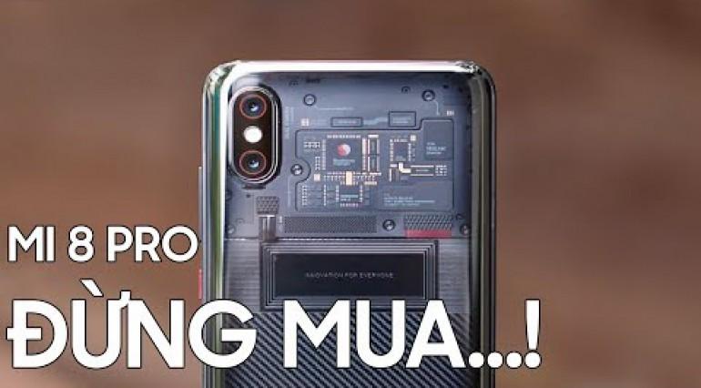 Không nên mua Xiaomi Mi 8 Pro vì ...