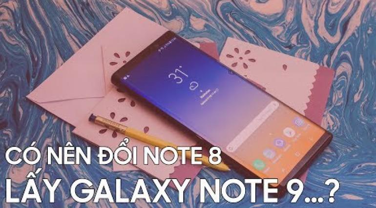 Đổi Note 8, Lấy Note 9 New bù thêm 7 triệu!