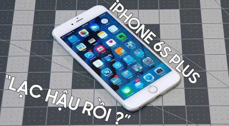 iPhone 6S Plus có vẻ đã lạc hậu?