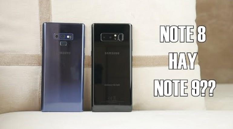Khoảng 14 triệu bạn chọn Note 8 chính hãng hay Note 9 xách tay?