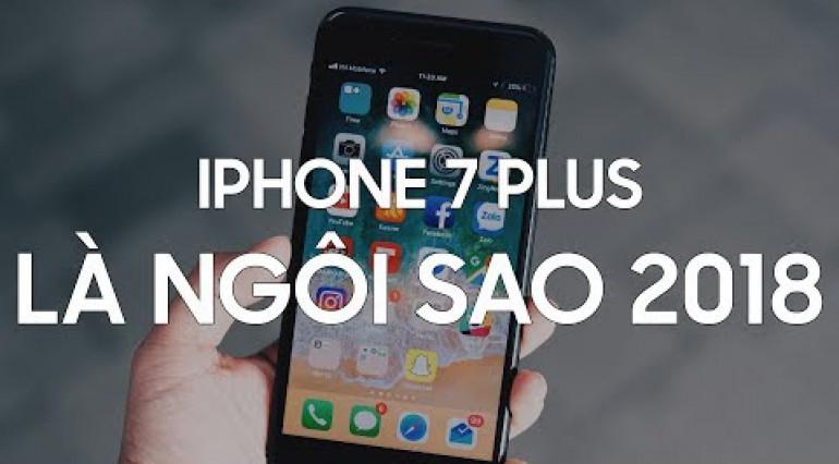 iPhone 7 Plus có phải là NGÔI SAO năm 2018?